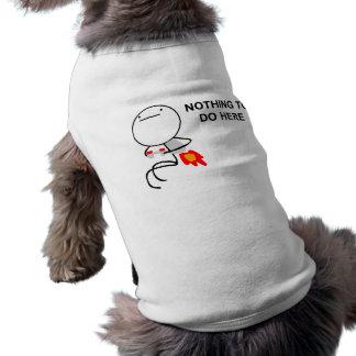 Nada hacer aquí - la ropa del mascota playera sin mangas para perro