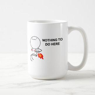 Nada hacer aquí - la taza