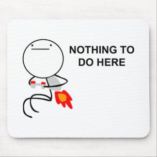 Nada hacer aquí - Mousepad