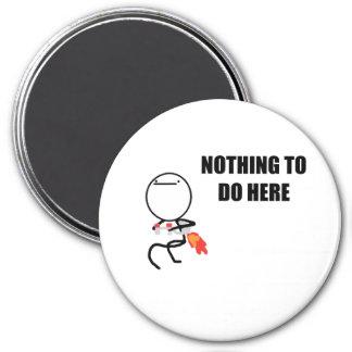 Nada hacer aquí rabia cara Meme Imán Redondo 7 Cm