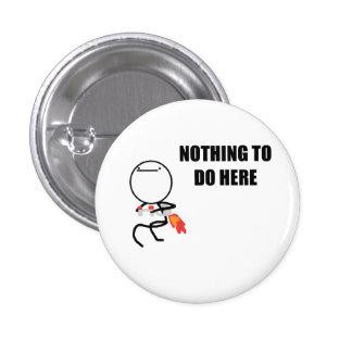Nada hacer aquí rabia cara Meme Pin Redondo De 1 Pulgada
