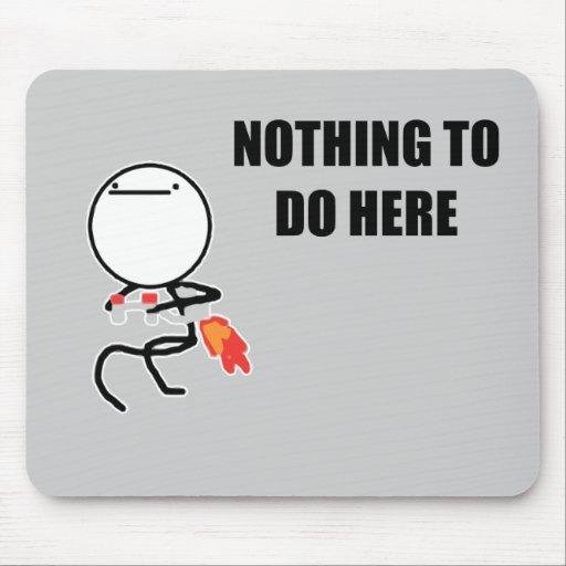 Nada hacer aquí rabia cara Meme Tapete De Ratones