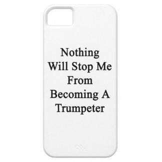 Nada me parará de sentir bien a un trompetista iPhone 5 fundas