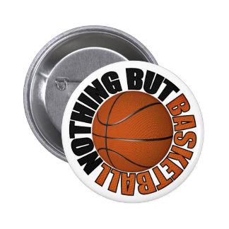 Nada pero baloncesto pin redondo de 2 pulgadas
