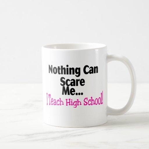 Nada puede asustarme que enseño a la High School s Tazas De Café