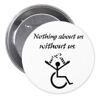 ¡Nada sobre nosotros sin nosotros! Pin Redondo 7 Cm