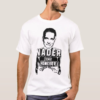 Nader is My Homeboy T-Shirt