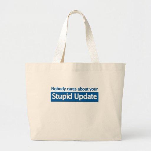 Nadie cuida su actualización estúpida bolsa tela grande