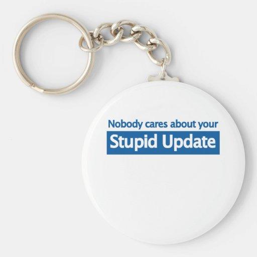 Nadie cuida su actualización estúpida llaveros personalizados