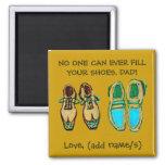 """""""Nadie puede llenar sus zapatos, imán del papá"""""""