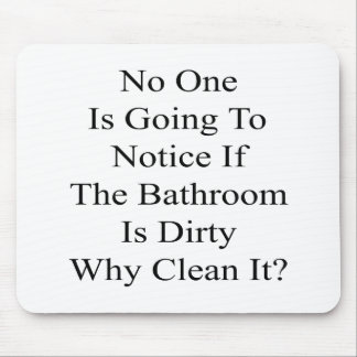 Nadie va a notar si el cuarto de baño es sucio tapete de raton