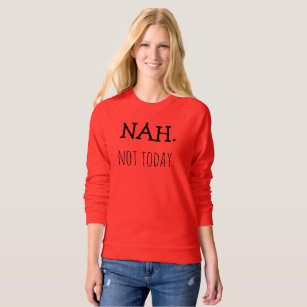 97ba804688 Nah Not Today Women s Raglan Sweatshirt