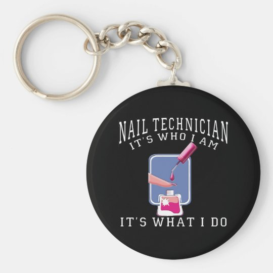Nail Technician - It's Who I Am Keychain
