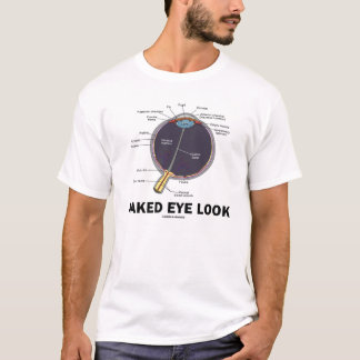 Naked Eye Look (Vitreous Humor Eye) T-Shirt