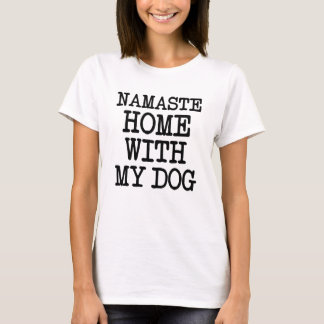 Namaste Home With My Dog  funny shirt