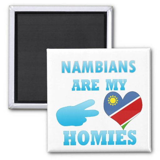 Nambians are my Homies Refrigerator Magnet