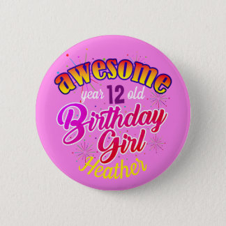 Name and Age Editable - Awesome Birthday Girl Pinback Button
