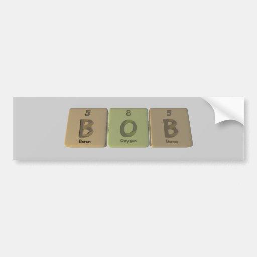 name-Bob-B-O-B-Boron-Oxygen-Boron Bumper Stickers