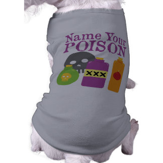 Name Your Poison Dog Clothes