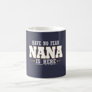 NANA IS HERE COFFEE MUG