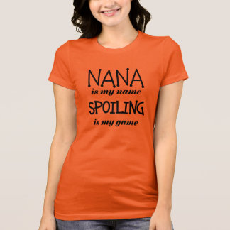 Nana is my name spoiling is my game T-Shirt