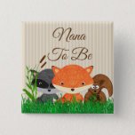 "Nana to be Woodland Creature  Pin<br><div class=""desc"">Nana  to be Woodland Creature Forest Animals Baby Shower Buttons</div>"