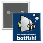 nananananananana Batfish! Button