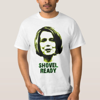 Nancy Pelosi Is Shovel Ready T Shirt