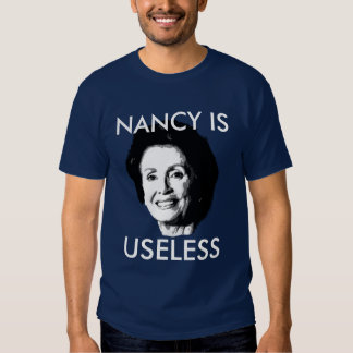 NANCY PELOSI IS USELESS TEE SHIRT