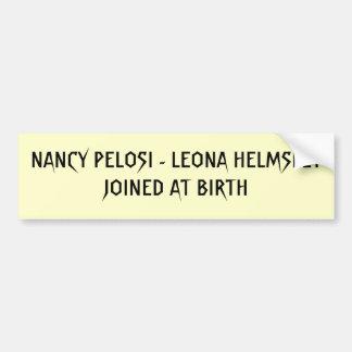 NANCY PELOSI - LEONA HELMSLEYJOINED AT BIRTH BUMPER STICKER