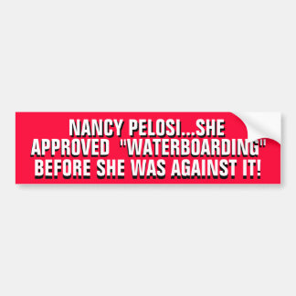 "NANCY PELOSI...SHE  APPROVED  ""WATERBOARDING"" BUMPER STICKER"