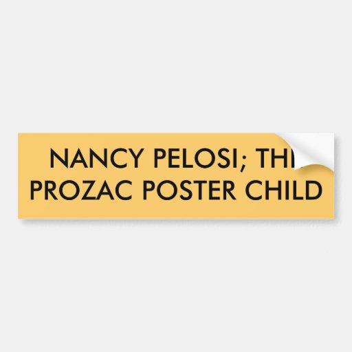 NANCY PELOSI; THE PROZAC POSTER CHILD CAR BUMPER STICKER