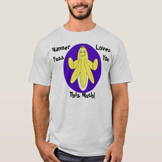 Nanner Puss Loves You T-Shirt
