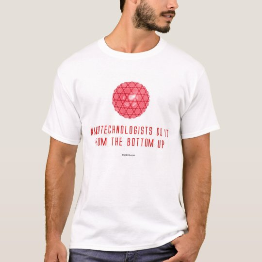 Nanotechnologists Do It From the Bottom Up (1) T-Shirt