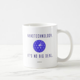 Nanotechnology.  It's No Big Deal. (1) Coffee Mug