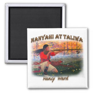Nanyahi and the Legend of Nancy Ward Magnet
