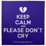[Broken heart] keep calm and please don't cry  Napkins