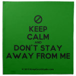 [No sign] keep calm and don't stay away from me  Napkins