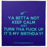 [Electric guitar] ya betta not keep calm just turn tha fuck up it's my birthday!  Napkins