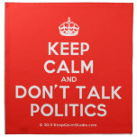 [Crown] keep calm and don't talk politics  Napkins