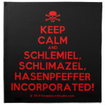 [Skull crossed bones] keep calm and schlemiel, schlimazel, hasenpfeffer incorporated!  Napkins