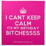 [Crown] i cant keep calm its my birthday bitchessss  Napkins