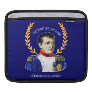 Napoleon Bonaparte - Never Interrupt Your Enemy Sleeve For iPads