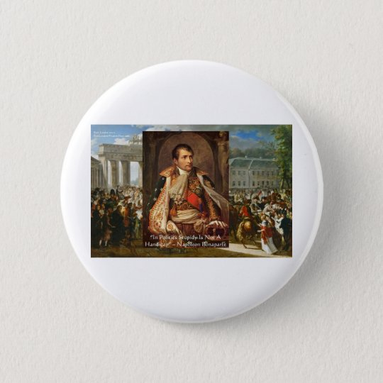 "Napoleon ""Stupidity Politics"" Quote Gifts Tees Etc Pinback Button"