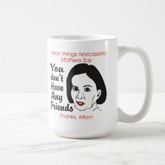 Narcissistic Mother You Don't Have Any Friends Mug