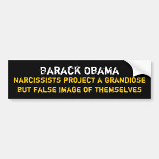 Narcissists project a grandiosebut false image ... bumper sticker