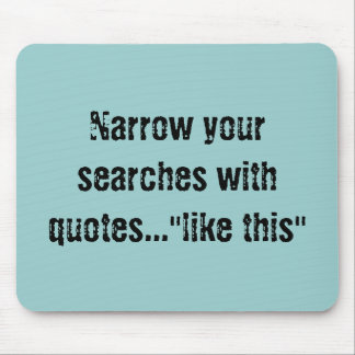 """Narrow your searches with quotes...""""like this"""" mouse pad"""