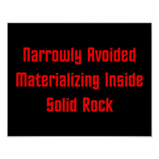Narrowly Avoided Materializing Inside Solid Rock Poster