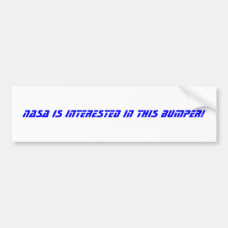 nasa is interested in this bumper! bumper sticker