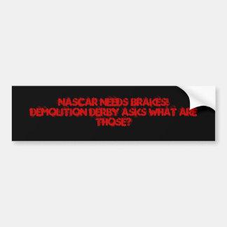 Nascar needs Breaks Bumper Sticker
